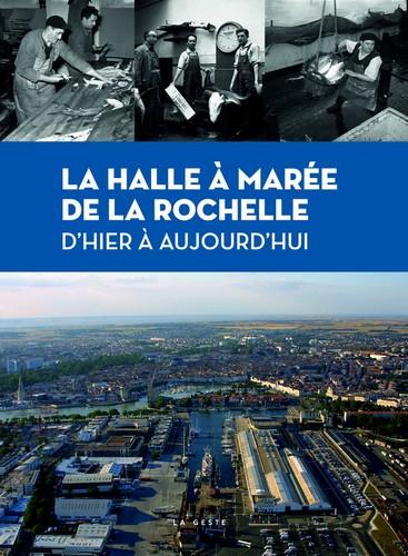Calendrier Des Marees La Rochelle 2020.La Halle A Maree De La Rochelle D Hier A Aujourd Hui